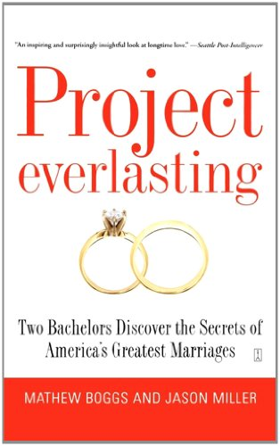 Project Everlasting Two Bachelors Discover the Secrets of America's Greatest Marriages  2007 9781416543268 Front Cover