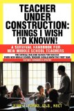 Teacher under Construction: Things I Wish I'd Known! A Survival Handbook for New Middle School Teachers (Revised, expanded and Updated)  2010 edition cover