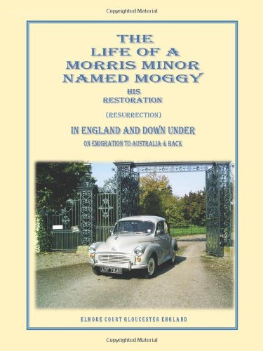 The Life of a Morris Minor Named Moggy: His Restoration (Resurrection) in England and Down Underon Emigration to Australia & Back  2013 edition cover