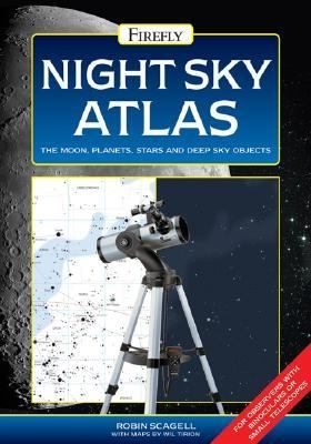 Night Sky Atlas The Moon, Planets, Stars and Deep Sky Objects  2005 9781554070268 Front Cover