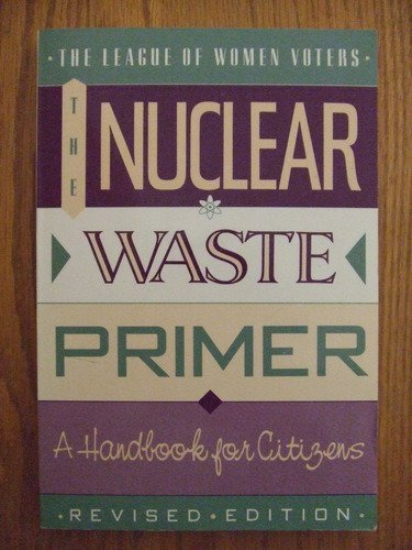 Nuclear Waste Primer : A Handbook for Citizens Revised  9781558212268 Front Cover