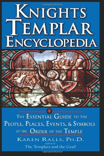 Knights Templar Encyclopedia The Essential Guide to the People, Places, Events, and Symbols of the Order of the Temple  2007 9781564149268 Front Cover