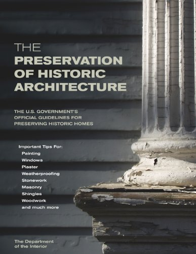 Preservation of Historic Architecture The U. S. Government's Official Guidelines for Preserving Historic Homes N/A 9781592281268 Front Cover