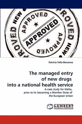 Managed Entry of New Drugs into a National Health Service  N/A 9783838394268 Front Cover