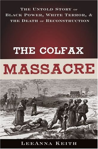 Colfax Massacre The Untold Story of Black Power, White Terror, and the Death of Reconstruction  2008 9780195310269 Front Cover