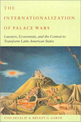 Internationalization of Palace Wars Lawyers, Economists, and the Contest to Transform Latin American States  2001 edition cover