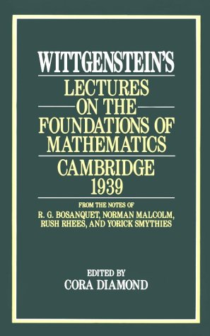 Wittgenstein's Lectures on the Foundations of Mathematics, Cambridge 1939 From the Notes of R. G. Bosanquet, Norman Malcolm, Rush Rhees, and Yorick Smythies Reprint  9780226904269 Front Cover