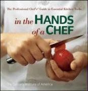 In the Hands of a Chef The Professional Chef's Guide to Essential Kitchen Tools  2008 9780470080269 Front Cover