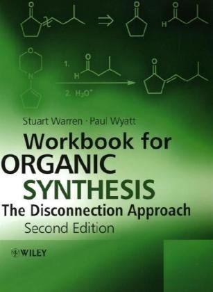 Organic Synthesis The Disconnection Approach 2nd 2010 (Workbook) edition cover