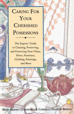 Caring for Your Cherished Possessions The Experts' Guide to Cleaning, Preserving, and Protecting Your China, Silver, N/A 9780517882269 Front Cover