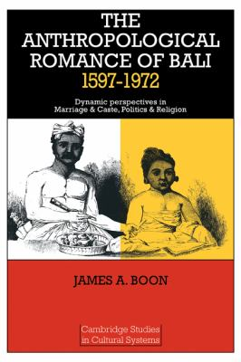 Anthropological Romance of Bali 1597-1972 Dynamic Perspectives in Marriage and Caste, Politics and Religion N/A 9780521292269 Front Cover
