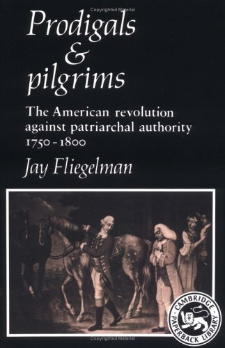 Prodigals and Pilgrims The American Revolution against Patriarchal Authority 1750-1800  2003 9780521317269 Front Cover