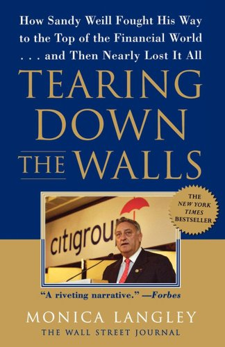 Tearing down the Walls How Sandy Weill Fought His Way to the Top of the Financial World... and Then Nearly Lost It All  2004 (Reprint) 9780743247269 Front Cover