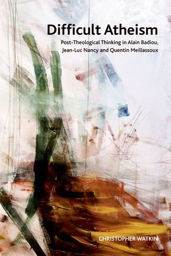 Difficult Atheism Post-Theological Thinking in Alain Badiou, Jean-Luc Nancy and Quentin Meillassoux  2013 9780748677269 Front Cover
