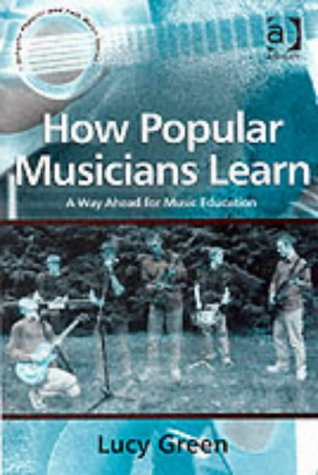 How Popular Musicians Learn A Way Ahead for Music Education  2002 edition cover