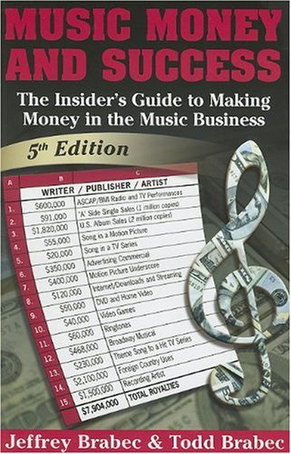 Music, Money and Success The Insider's Guide to Making Money in the Music Business 5th 2006 9780825673269 Front Cover