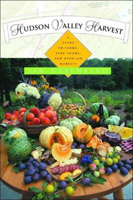 Hudson Valley Harvest A Food Lover's Guide to Farms, Restaurants and Open-Air Markets  2003 9780881505269 Front Cover