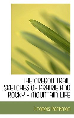 Oregon Trail Sketches of Prairie and Rocky - Mountain Life N/A 9781113858269 Front Cover