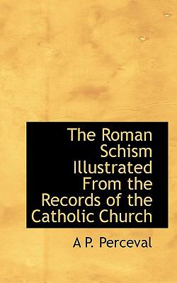 Roman Schism Illustrated from the Records of the Catholic Church N/A 9781113915269 Front Cover