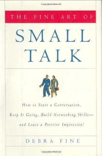 Fine Art of Small Talk How to Start a Conversation, Keep It Going, Build Networking Skills - And Leave a Positive Impression!  2005 edition cover