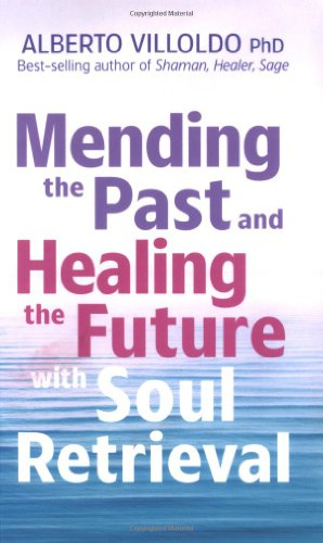 Mending the Past and Healing the Future with Soul Retrieval   2005 9781401906269 Front Cover