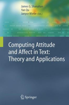 Computing Attitude and Affect in Text Theory and Applications  2006 9781402040269 Front Cover