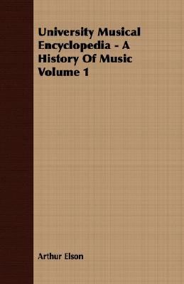 University Musical Encyclopedia - a History of Music  N/A 9781406774269 Front Cover