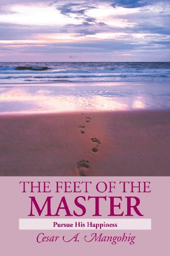 The Feet of the Master: Pursue His Happiness  2013 9781483665269 Front Cover