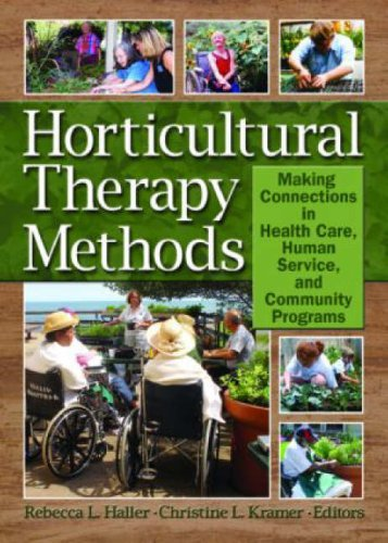 Horticultural Therapy Methods Making Connections in Health Care, Human Service, and Community Programs  2006 edition cover