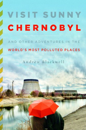 Visit Sunny Chernobyl And Other Adventures in the World's Most Polluted Places N/A edition cover