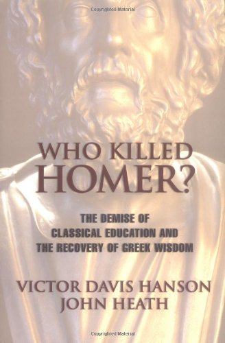 Who Killed Homer? The Demise of Classical Education and the Recovery of Greek Wisdom 2nd 2001 (Reprint) edition cover