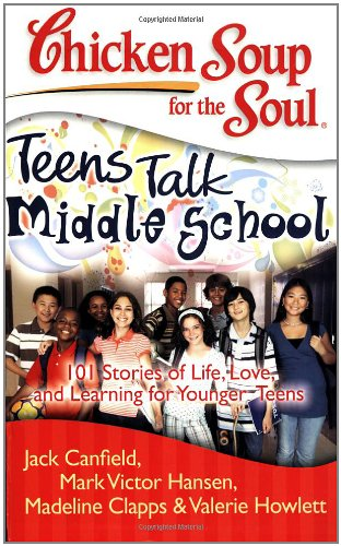 Chicken Soup for the Soul: Teens Talk Middle School 101 Stories of Life, Love, and Learning for Younger Teens N/A 9781935096269 Front Cover
