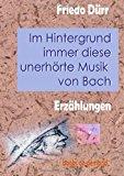 Im Hintergrund Immer Diese Unerh�rte Musik Von Bach  N/A 9783831127269 Front Cover