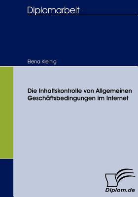 Die Inhaltskontrolle Von Allgemeinen Gesch�ftsbedingungen Im Internet   2008 9783836656269 Front Cover