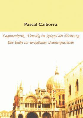 Lagunenlyrik - Venedig Im Spiegel der Dichtung   2009 9783836669269 Front Cover