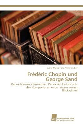Fr�d�ric Chopin und George Sand  N/A 9783838131269 Front Cover