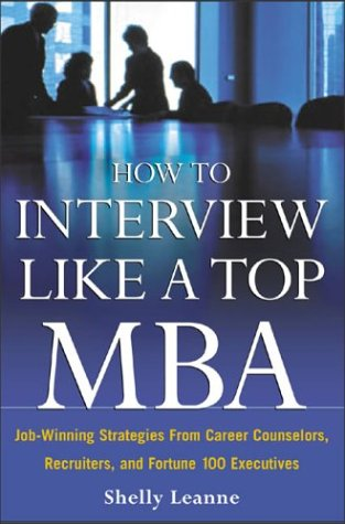 How to Interview Like a Top MBA Job-Winning Strategies from Headhunters, Fortune 100 Recruiters, and Career Counselors  2004 edition cover