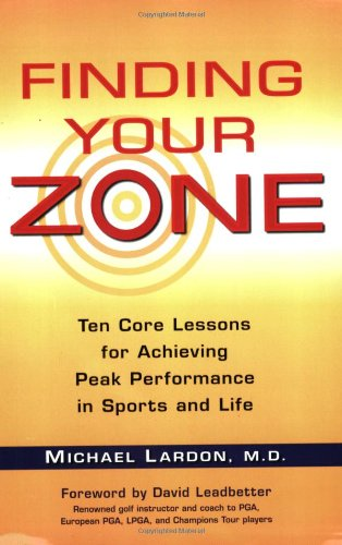Finding Your Zone Ten Core Lessons for Achieving Peak Performance in Sports and Life  2008 edition cover