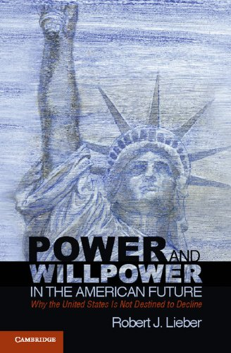 Power and Willpower in the American Future Why the United States Is not Destined to Decline  2012 9780521281270 Front Cover