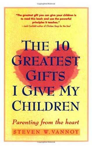 Ten Greatest Gifts I Give My Children Parenting from the Heart  1994 edition cover