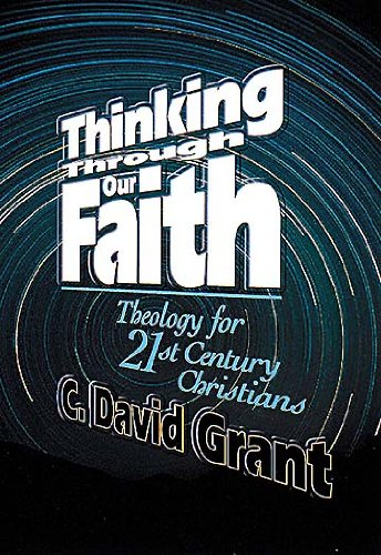 Thinking Through Our Faith Theology for Twenty-First Century Christians N/A edition cover