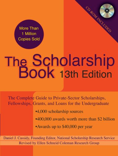 Scholarship Book, 13th Edition The Complete Guide to Private-Sector Scholarships, Fellowships, Grants, and Loans for the Undergraduate 13th 9780735204270 Front Cover
