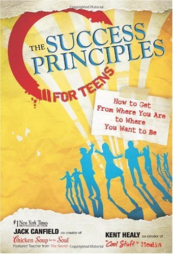 Success Principles for Teens How to Get from Where You Are to Where You Want to Be  2008 edition cover