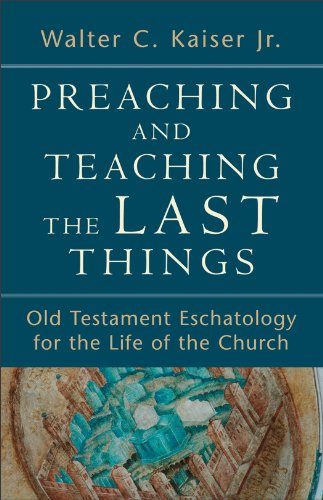 Preaching and Teaching the Last Things Old Testament Eschatology for the Life of the Church  2011 edition cover