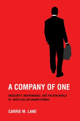 Company of One Insecurity, Independence, and the New World of White-Collar Unemployment  2011 edition cover