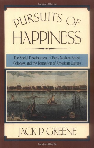 Pursuits of Happiness The Social Development of Early Modern British Colonies and the Formation of American Culture  1988 edition cover