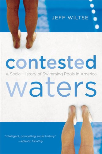 Contested Waters A Social History of Swimming Pools in America  2010 edition cover