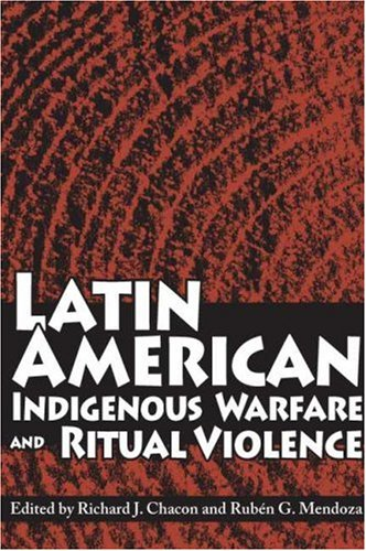 Latin American Indigenous Warfare and Ritual Violence   2007 edition cover