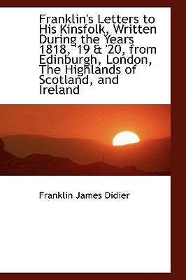 Franklin's Letters to His Kinsfolk, Written During the Years 1818, '19 and '20, from Edinburgh, London  2009 edition cover
