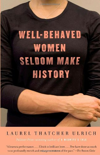 Well-Behaved Women Seldom Make History   2008 9781400075270 Front Cover